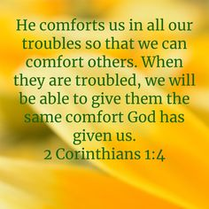 2 Corinthians He comforts us in all our troubles so that we can comfort others. When they are troubled, we will be able to give them the same comfort God has given us. Scripture For Today, Daily Scripture, Scripture Verses, Scriptures, Wisdom Quotes, Bible Quotes, Anthony The Great, Jesus Loves Us, Inspirational Verses