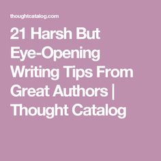 21 Harsh But Eye-Opening Writing Tips From Great Authors | Thought Catalog