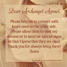 Dear Archangel Azrael, Please help me to connect with loved ones on the other…