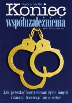 http://lubimyczytac.pl/ksiazka/35913/koniec-wspoluzaleznienia-jak-przestac-kontrolowac-zycie-innych-i-zaczac-troszczyc-sie-o-siebie