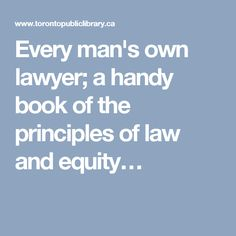 Every man's own lawyer; a handy book of the principles of law and equity…