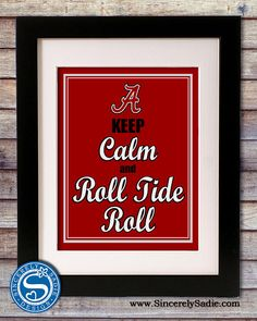 University of Alabama Keep Calm and Roll Tide Roll by Sincerely Sadie Design @ etsy