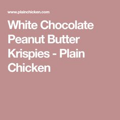 White Chocolate Peanut Butter Krispies - Plain Chicken