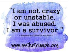 """I am not crazy or unstable. I was abused. I am a survivor."" ~ Domestic violence survivor #seethetriumph"