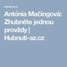 Antónia Mačingová: Zhubněte jednou provždy | Hubnuti-az.cz Health, Diet, Alcohol, Health Care, Salud