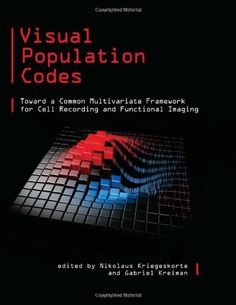 Visual Population Codes: Toward a Common Multivariate Framework for Cell Recording and Functional Imaging (Computational Neuroscience): 9780262016247: Medicine & Health Science Books @ Amazon.com
