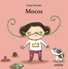 Buy Mocos by Lucía Serrano and Read this Book on Kobo's Free Apps. Discover Kobo's Vast Collection of Ebooks and Audiobooks Today - Over 4 Million Titles! Children's Book Illustration, Illustrations, Book Cover Design, Book Design, Health Unit, School Murals, Leader In Me, Teacher Tools, Lectures