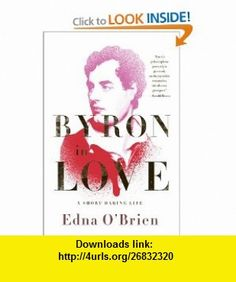 Byron in Love A Short Daring Life (9780393338478) Edna OBrien , ISBN-10: 0393338479  , ISBN-13: 978-0393338478 ,  , tutorials , pdf , ebook , torrent , downloads , rapidshare , filesonic , hotfile , megaupload , fileserve