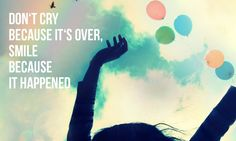 """""""Don't cry because it's over, smile because it happened"""" (photo credit: Camdiluv ♥ via photopin cc)  http://best-quotes-about-moving-on.com/moving-forward-quotes/"""