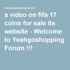 a video on fifa 17 coins for sale its website - Welcome to Yeahgoshopping Forum !!!