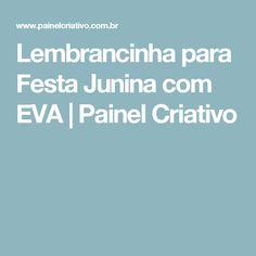 Lembrancinha para Festa Junina com EVA | Painel Criativo
