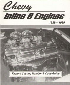 Chevy 302 292 270 261 250 248 235 230 Inline 6 Engines 1929 1989