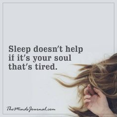 Sleep doesn't help -  - http://themindsjournal.com/sleep-doesnt-help/