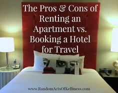 Things to think about when debating whether to rent an apartment or book a hotel when traveling: http://www.randomactsofkelliness.com/2014/08/renting-apartment-vs-booking-hotel.html #travel #travelTips