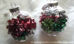 25 ways to fill clear glass ornaments... I like the one that says to put your child's Christmas list in one each year so they end up with ornaments when they leave the house!