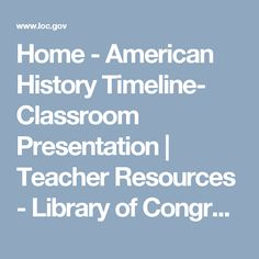 Home - American History Timeline- Classroom Presentation | Teacher Resources - Library of Congress