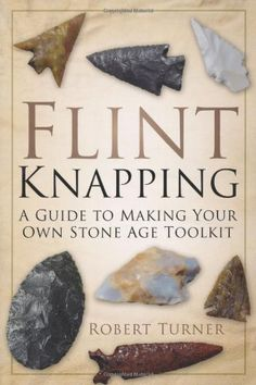 Flint Knapping: A Guide to Making Your Own Stone Age Tool Kit by Robert Turner http://www.amazon.com/dp/0752488740/ref=cm_sw_r_pi_dp_tv3Nvb0NBR3ET