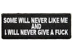 Some Will Never Like Me I Will Never Give A F !k Funny MC Biker Patch  PAT-3569 27df380dc52