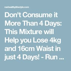 Don't Consume it More Than 4 Days: This Mixture will Help you Lose 4kg and 16cm Waist in just 4 Days! - Run Healthy Lifestyle
