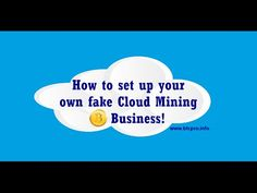It's a SCAM! - How to start a fake cloud mining business, easy and risk ...
