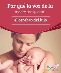 """Por qué la voz de la madre """"despierta"""" el cerebro del hijo  Un estudio demuestra que la voz de la madre despierta el cerebro de su hijo para abrir nuevas vías de investigación en la psicología infantil"""