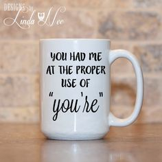 You had me at the proper use of You're Mug, Funny Geek Quote Mug, Grammar Geek, Grammar Nerd, Funny English Mug, Your you're Mug Gift MSA68