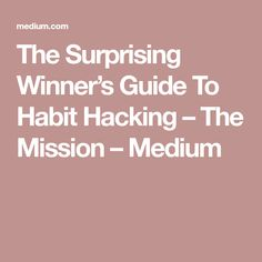 The Surprising Winner's Guide To Habit Hacking – The Mission – Medium