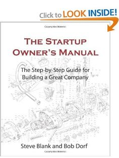 The Startup Owners Manual: The Step-By-Step Guide for Building a Great Company: Steve Blank, Bob Dorf: 9780984999309: Amazon.com: Books