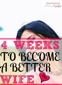 4 Weeks To Become A BETTER Wife It's so easy to expect my husband …