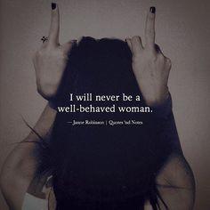 I will never be a well-behaved woman. Janne Robinson via (http://ift.tt/2kwSvmU)