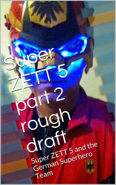 Super ZETT 5 part 2 rough draft: Super ZETT 5 and the German Superhero Team (Super ZETT and the Gaurdians of Germany Book 1):Amazon:Kindle Store