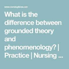 What is the difference between grounded theory and phenomenology? | Practice | Nursing Times
