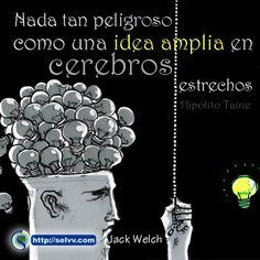 Nada tan peligroso como una idea amplia en cerebros estrechos. Hipólito Taine http://selvv.com/jack-welch/ #Selvv