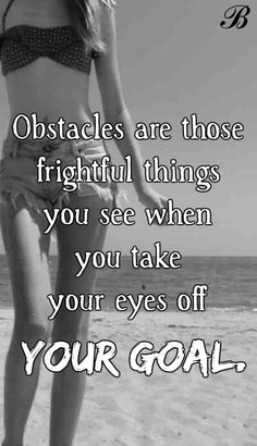 Obstacles are those frightful things you see when you take your eyes off your goal.