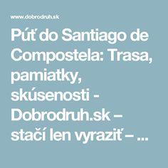 Púť do Santiago de Compostela: Trasa, pamiatky, skúsenosti - Dobrodruh.sk – stačí len vyraziť – cestovanie, cestopisy