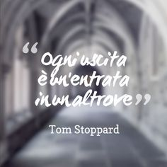 """""""Ogni uscita è un'entrata in un altrove"""" Tom Stoppard  #ituoiluoghi #quote #itineranda #citazioni #viaggio #travel #scrittori #writer #stoippard"""