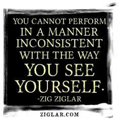 You perform as you see yourself.