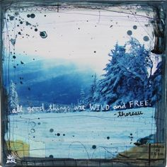 """@ Mae Chevrette """"All good things are wild and free"""" [H.D.Thoreau]"""
