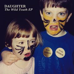 daughter - the wild youth ep ...yup just as good.