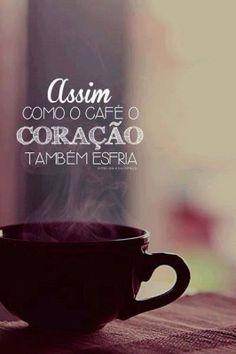 <p></p><p>Assim como o café o coração também esfria.</p>