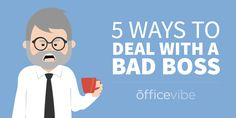5 Ways To Deal With A Bad Boss   Having a bad boss can be one of the worst things for your health and your career. Here are 5 tips you can use to deal with a bad boss. (29/03/16)    Work