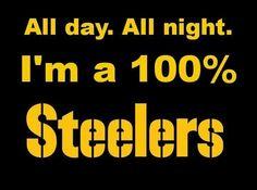 24/7/365 - Steeler fan FOR LIFE!!