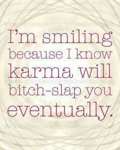 I'm smiling because i know karmA will bitch-slap you because of what you have done to me! eventually when she finds you. Ohhh shes coming.And You cannot escape my friend karma! Great Quotes, Quotes To Live By, Me Quotes, Motivational Quotes, Funny Quotes, Inspirational Quotes, Humor Quotes, Karma Quotes Truths, The Words