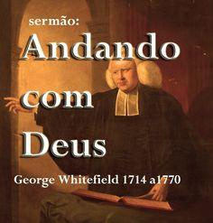 Pregação Inesquecível - Andando com Deus -  Sermão de George Whitefield...