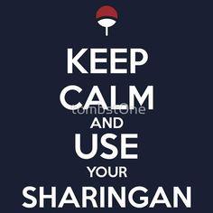 Keep Calm and use your Sharingan !!