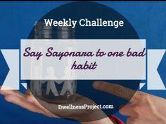 Weekly Challenge: Say Sayonara to One Bad Habit Creature Of Habit, Brush My Teeth, Bad Habits, Eat Breakfast, My Coffee, Challenges, Sayings, Lyrics, Word Of Wisdom