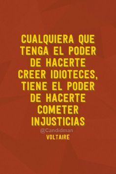 """""""Cualquiera que tenga el #Poder de hacerte creer #Idioteces, tiene el poder de hacerte cometer #Injusticias"""". #Voltaire #FrasesCelebres @candidman"""