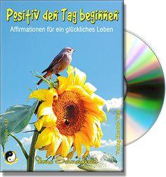 Affirmationen - Positiv den Tag beginnen. Starten Sie mit einer positiven Grundstimmung in den Tag und steigern Sie so Ihre Lebensqualität. Meditation, Yoga, Zen