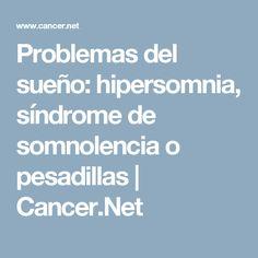 Problemas del sueño: hipersomnia, síndrome de somnolencia o pesadillas | Cancer.Net