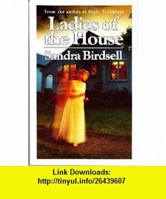 Ladies of the House (9780888010926) Sandra Birdsell , ISBN-10: 0888010923  , ISBN-13: 978-0888010926 ,  , tutorials , pdf , ebook , torrent , downloads , rapidshare , filesonic , hotfile , megaupload , fileserve